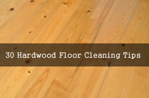 Thirty Hardwood Floor Cleaning Tip Ideas