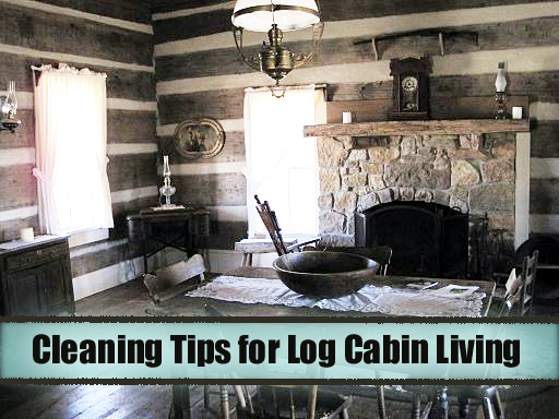 Cleaning Tips for Log Cabin Living