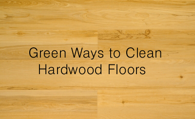 Green Ways to Clean Hardwood Floors