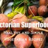 Victorian Superfoods – Healthy and Simple Vegetarian Recipes