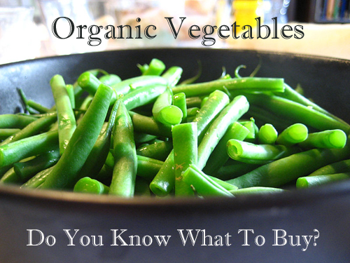 Organic Vegetables - Do You Know What to Buy?