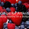 20 Tips For Arthritis – Eating Healthy on a Budget