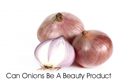 Can Onions be a Beauty Product?