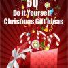50 DIY Christmas Gift Ideas