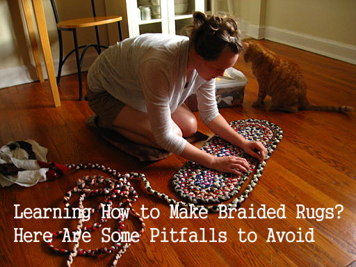Learning How To Make Braided Rugs Here Are Some Pitfalls