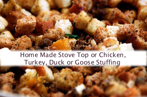 Home Made Stove Top or Chicken, Turkey, Duck or Goose Stuffing