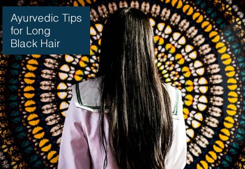 Ayurvedic Tips for Long Black Hair