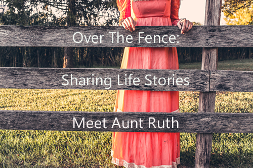 Over The Fence: Sharing Life Stories - Meet Aunt Ruth