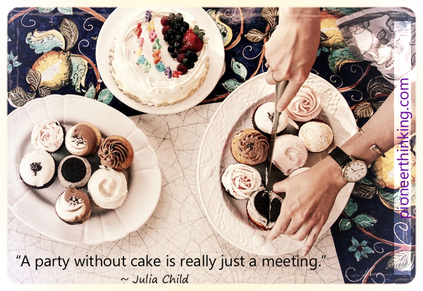 """A party without cake is really just a meeting."" ~ Julia Child"