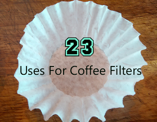 23 Uses For Coffee Filters