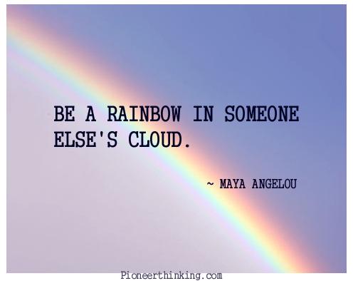 Be A Rainbow Maya Angelou