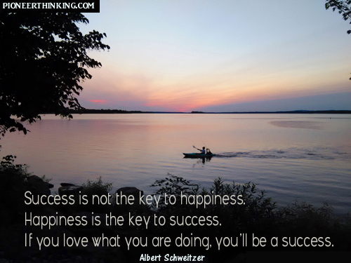 Success is Not The Key to Happiness - Albert Schweitzer