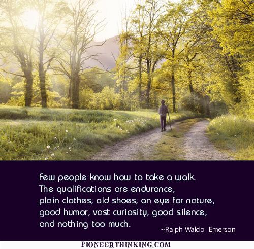 Few People Know How to Take a Walk - Ralph Waldo Emerson