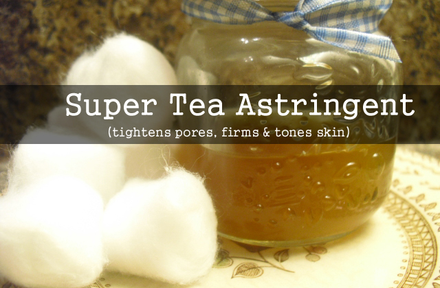 DIY Tea Astringent Anyone?