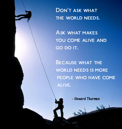 Don't Ask What The World Needs - Howard Thurman